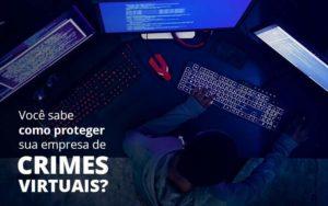 Como Proteger Sua Empresa De Crimes Virtuais Organização Contábil Lawini - FIDUCIA Contabilidade | Assessoria e Consultoria no Rio de Janeiro