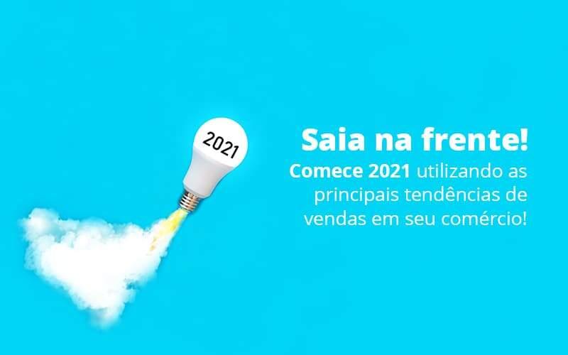 Saia Na Frente Comece 2021 Utilizando As Principais Tendencias De Vendas Em Seu Comercio Post 1 Organização Contábil Lawini - FIDUCIA Contabilidade | Assessoria e Consultoria no Rio de Janeiro