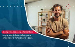 Competencias Comportamntais O Que Voce Deve Saber Para Encontrar O Funcionario Ideal Organização Contábil Lawini - FIDUCIA Contabilidade | Assessoria e Consultoria no Rio de Janeiro