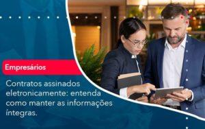 Contratos Assinados Eletronicamente Entenda Como Manter As Informacoes Integras 1 Organização Contábil Lawini - FIDUCIA Contabilidade | Assessoria e Consultoria no Rio de Janeiro