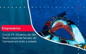 Covid 19 Governo De Sao Paulo Suspende Feriado Do Carnaval Em Todo Estado 1 Organização Contábil Lawini - FIDUCIA Contabilidade | Assessoria e Consultoria no Rio de Janeiro