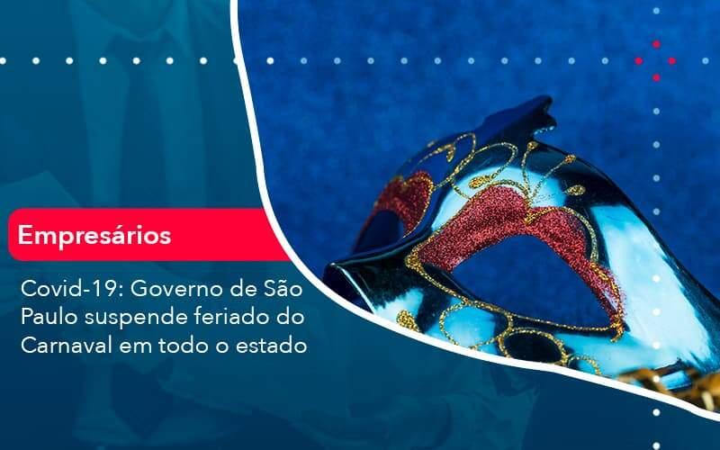 Covid 19 Governo De Sao Paulo Suspende Feriado Do Carnaval Em Todo Estado 1 Organização Contábil Lawini - FIDUCIA Contabilidade   Assessoria e Consultoria no Rio de Janeiro