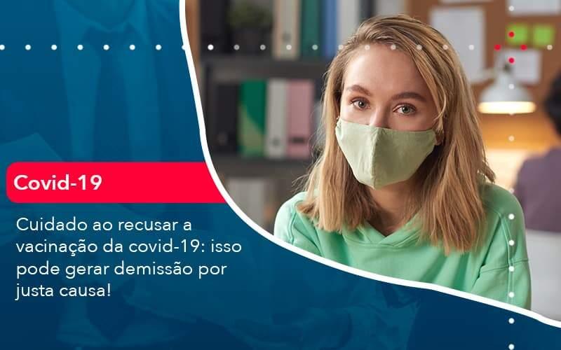 Cuidado Ao Recusar A Vacinacao Da Covid 19 Isso Pode Gerar Demissao Por Justa Causa 1 Organização Contábil Lawini - FIDUCIA Contabilidade | Assessoria e Consultoria no Rio de Janeiro