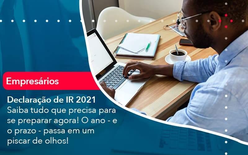 Declaracao De Ir 2021 Saiba Tudo Que Precisa Para Se Preparar Agora O Ano E O Prazo Passa Em Um Piscar De Olhos 1 Organização Contábil Lawini - FIDUCIA Contabilidade | Assessoria e Consultoria no Rio de Janeiro