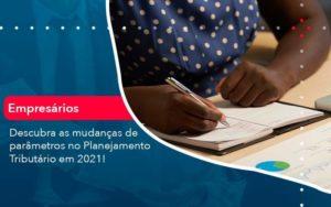 Descubra As Mudancas De Parametros No Planejamento Tributario Em 2021 1 Organização Contábil Lawini - FIDUCIA Contabilidade | Assessoria e Consultoria no Rio de Janeiro