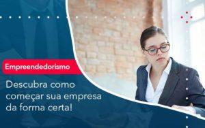 Descubra Como Comecar Sua Empresa Da Forma Certa Organização Contábil Lawini - FIDUCIA Contabilidade | Assessoria e Consultoria no Rio de Janeiro