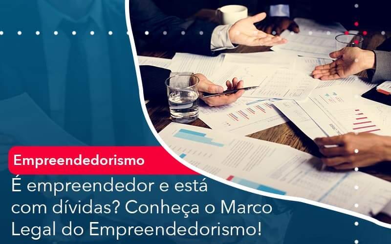 E Empreendedor E Esta Com Dividas Conheca O Marco Legal Do Empreendedorismo Organização Contábil Lawini - FIDUCIA Contabilidade | Assessoria e Consultoria no Rio de Janeiro