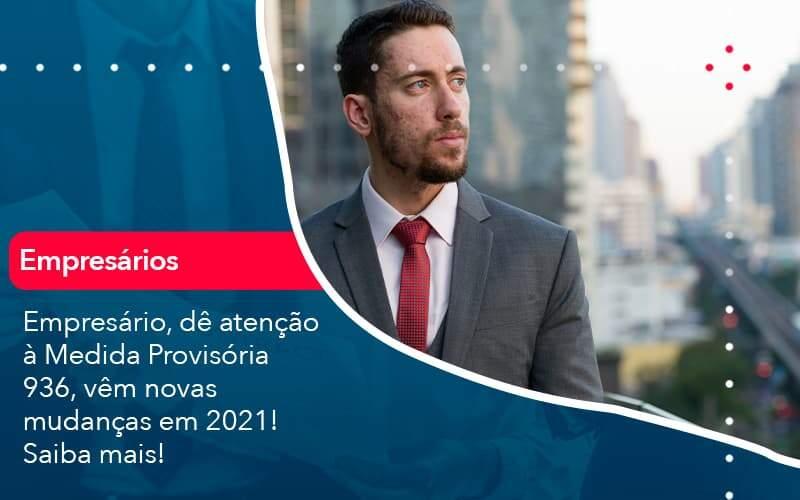 Empresario De Atencao A Medida Provisoria 936 Vem Novas Mudancas Em 2021 Saiba Mais 1 Organização Contábil Lawini - FIDUCIA Contabilidade | Assessoria e Consultoria no Rio de Janeiro