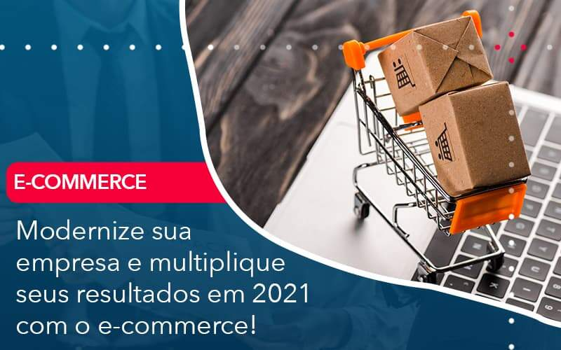 Modernize Sua Empresa E Multiplique Seus Resultados Em 2021 Com O E Commerce Organização Contábil Lawini - FIDUCIA Contabilidade | Assessoria e Consultoria no Rio de Janeiro