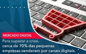 Para Superar A Crise Cerca De 70 Das Pequenas Empresas Venderam Por Canais Digitais Organização Contábil Lawini - FIDUCIA Contabilidade | Assessoria e Consultoria no Rio de Janeiro