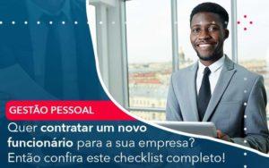 Quer Contratar Um Novo Funcionario Para A Sua Empresa Entao Confira Este Checklist Completo Organização Contábil Lawini - FIDUCIA Contabilidade | Assessoria e Consultoria no Rio de Janeiro