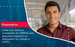 Saiba Mais Sobre As Orientacoes Do Sebrae Para Pequenos Negocios Se Adequarem Em Relacao A Lgpd 1 Organização Contábil Lawini - FIDUCIA Contabilidade | Assessoria e Consultoria no Rio de Janeiro
