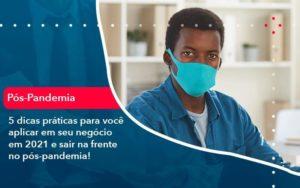 5 Dicas Práticas Para Você Aplicar Em Seu Negócio Em 2021 E Sair Na Frente No Pós Pandemia 1 Organização Contábil Lawini - FIDUCIA Contabilidade | Assessoria e Consultoria no Rio de Janeiro