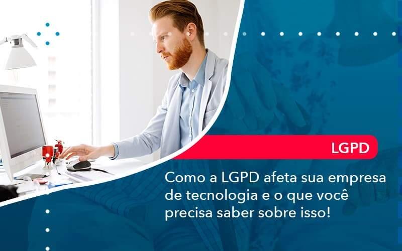 Como A Lgpd Afeta Sua Empresa De Tecnologia E O Que Voce Precisa Saber Sobre Isso 1 Organização Contábil Lawini - FIDUCIA Contabilidade | Assessoria e Consultoria no Rio de Janeiro