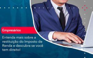 Entenda Mais Sobre A Restituicao Do Imposto De Renda E Descubra Se Voce Tem Direito 1 Organização Contábil Lawini - FIDUCIA Contabilidade | Assessoria e Consultoria no Rio de Janeiro