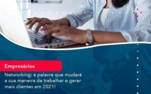 Networking A Palavra Que Mudara A Sua Maneira De Trabalhar E Gerar Mais Clientes Em 202 1 Organização Contábil Lawini - FIDUCIA Contabilidade | Assessoria e Consultoria no Rio de Janeiro