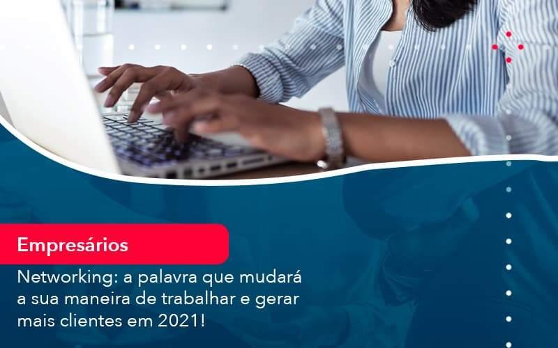 Networking A Palavra Que Mudara A Sua Maneira De Trabalhar E Gerar Mais Clientes Em 202 1 Organização Contábil Lawini - FIDUCIA Contabilidade   Assessoria e Consultoria no Rio de Janeiro