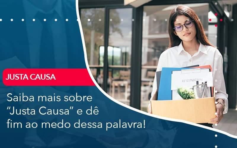 Saiba Mais Sobre Justa Causa E De Fim Ao Medo Dessa Palavra Organização Contábil Lawini - FIDUCIA Contabilidade | Assessoria e Consultoria no Rio de Janeiro