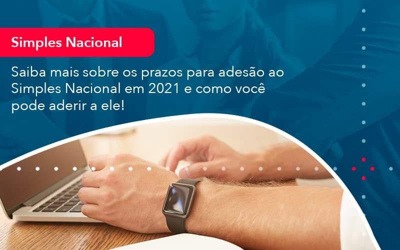 Saiba Mais Sobre Os Prazos Para Adesao Ao Simples Nacional Em 2021 E Como Voce Pode Aderir A Ele 1 Organização Contábil Lawini - FIDUCIA Contabilidade   Assessoria e Consultoria no Rio de Janeiro