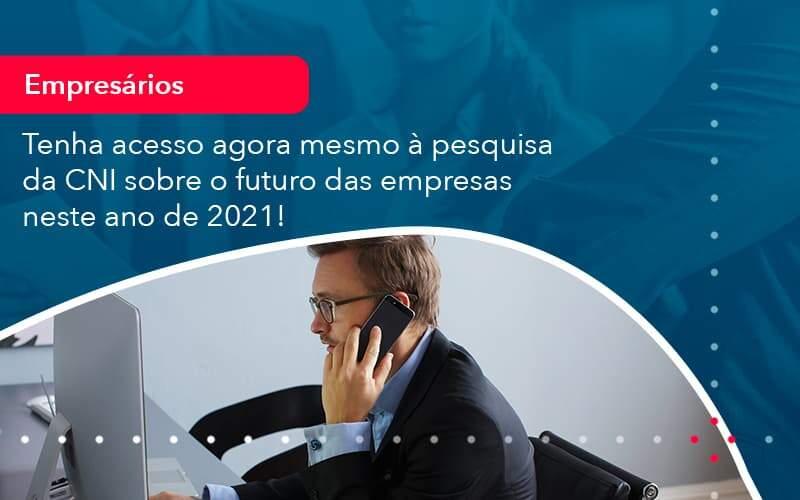 Tenha Acesso Agora Mesmo A Pesquisa Da Cni Sobre O Futuro Das Empresas Neste Ano De 2021 1 Organização Contábil Lawini - FIDUCIA Contabilidade | Assessoria e Consultoria no Rio de Janeiro