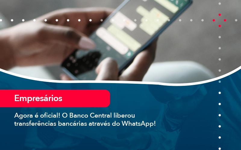 Agora E Oficial O Banco Central Liberou Transferencias Bancarias Atraves Do Whatsapp - FIDUCIA Contabilidade | Assessoria e Consultoria no Rio de Janeiro