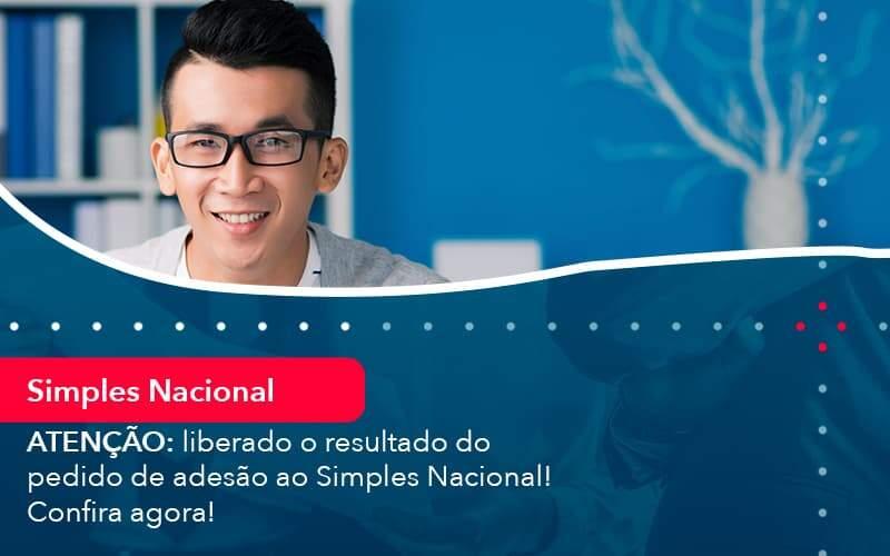 Atencao Liberado O Resultado Do Pedido De Adesao Ao Simples Nacional Confira Agora 1 Organização Contábil Lawini - FIDUCIA Contabilidade   Assessoria e Consultoria no Rio de Janeiro