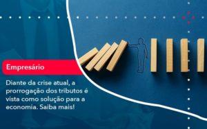 Diante Da Crise Atual A Prorrogacao Dos Tributos E Vista Como Solucao Para A Economia 1 - FIDUCIA Contabilidade | Assessoria e Consultoria no Rio de Janeiro