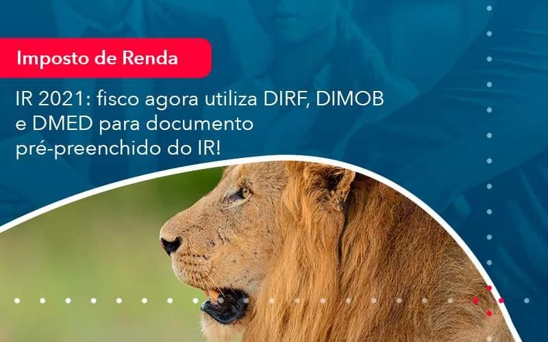 Ir 2021 Fisco Agora Utiliza Dirf Dimob E Dmed Para Documento Pre Preenchido Do Ir 1 Organização Contábil Lawini - FIDUCIA Contabilidade | Assessoria e Consultoria no Rio de Janeiro