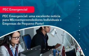 Pec Emergencial Uma Excelente Noticia Para Microempreendedores Individuais E Empresas De Pequeno Porte 1 Organização Contábil Lawini - FIDUCIA Contabilidade | Assessoria e Consultoria no Rio de Janeiro