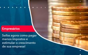 Saiba Agora Como Pagar Menos Impostos E Estimular O Crescimento De Sua Empres - FIDUCIA Contabilidade | Assessoria e Consultoria no Rio de Janeiro