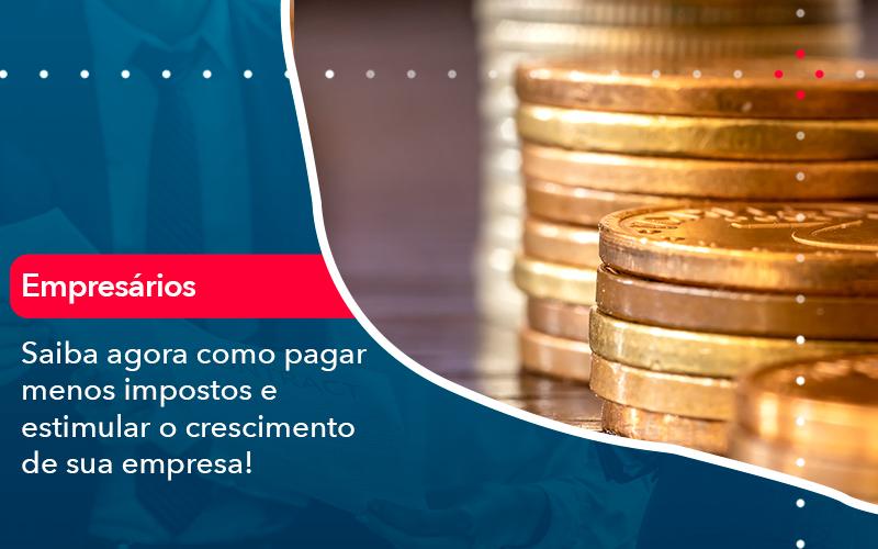 Saiba Agora Como Pagar Menos Impostos E Estimular O Crescimento De Sua Empres - FIDUCIA Contabilidade   Assessoria e Consultoria no Rio de Janeiro
