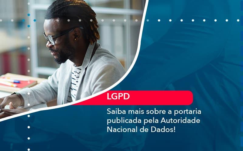 Saiba Mais Sobre A Portaria Publicada Pela Autoridade Nacional De Dados 1 - FIDUCIA Contabilidade | Assessoria e Consultoria no Rio de Janeiro