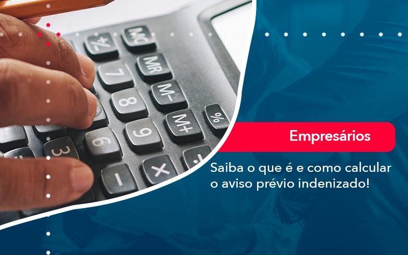 Saiba O Que E E Como Calcular O Aviso Previo Indenizado - FIDUCIA Contabilidade   Assessoria e Consultoria no Rio de Janeiro