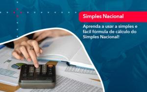 Aprenda A Usar A Simples E Facil Formula De Calculo Do Simples Nacional - FIDUCIA Contabilidade | Assessoria e Consultoria no Rio de Janeiro