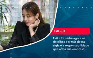 Caged Saiba Agora Os Detalhes Por Tras Dessa Sigla E A Responsabilidade Que Afeta Sua Empresa - FIDUCIA Contabilidade | Assessoria e Consultoria no Rio de Janeiro