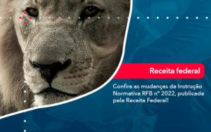 Confira As Mudancas Da Instrucao Normativa Rfb N 2022 Publicada Pela Receita Federal - FIDUCIA Contabilidade | Assessoria e Consultoria no Rio de Janeiro