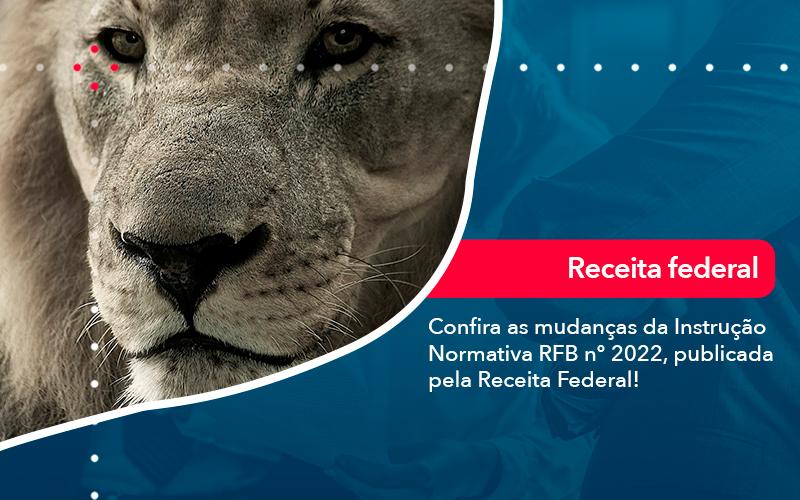 Confira As Mudancas Da Instrucao Normativa Rfb N 2022 Publicada Pela Receita Federal - FIDUCIA Contabilidade   Assessoria e Consultoria no Rio de Janeiro