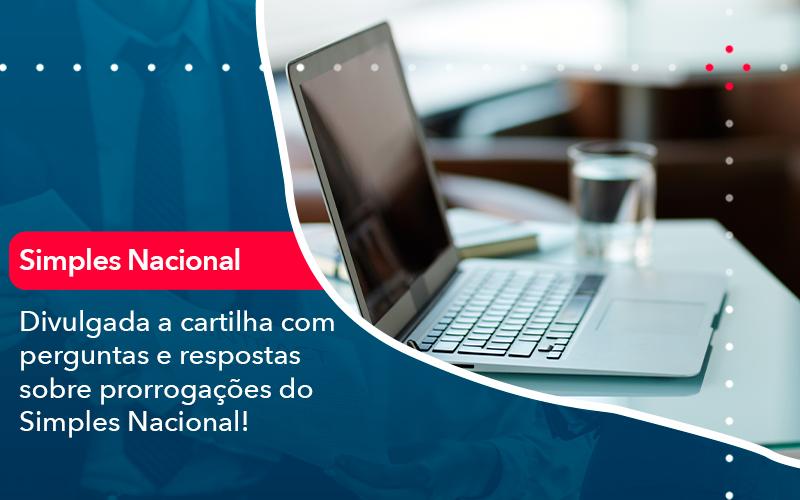 Divulgada A Cartilha Com Perguntas E Respostas Sobre Prorrogacoes Do Simples Nacional - FIDUCIA Contabilidade | Assessoria e Consultoria no Rio de Janeiro