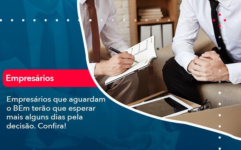 Empresarios Que Aguardam O Bem Terao Que Esperar Mais Alguns Dias Pela Decisao Confirao 1 - FIDUCIA Contabilidade   Assessoria e Consultoria no Rio de Janeiro