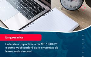 Entenda A Importancia Da Mp 1040 21 E Como Voce Podera Abrir Empresas De Forma Mais Simples - FIDUCIA Contabilidade | Assessoria e Consultoria no Rio de Janeiro