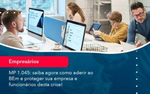 Mp 1045 Saiba Agora Como Aderir Ao Bem E Proteger Sua Empresa E Funcionarios Desta Crise 1 - FIDUCIA Contabilidade | Assessoria e Consultoria no Rio de Janeiro