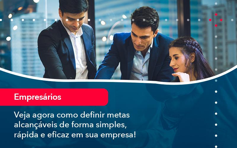 Veja Agora Como Definir Metas Alcancaveis De Forma Simples Rapida E Eficaz Em Sua Empresa - FIDUCIA Contabilidade   Assessoria e Consultoria no Rio de Janeiro