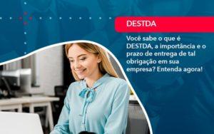 Voce Sabe O Que E Destda A Importancia E O Prazo De Entrega De Tal Obrigacao Em Sua Empresa 1 - FIDUCIA Contabilidade | Assessoria e Consultoria no Rio de Janeiro