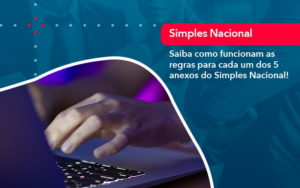 Entenda O Que Sao Os Anexos Do Simples Nacional 1 - FIDUCIA Contabilidade | Assessoria e Consultoria no Rio de Janeiro