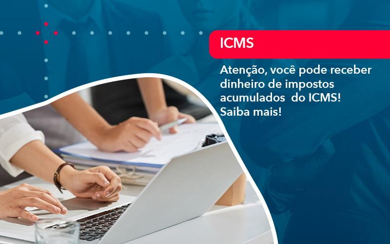 Atencao Voce Pode Receber Dinheiro De Impostos Acumulados Do Icms 1 - FIDUCIA Contabilidade | Assessoria e Consultoria no Rio de Janeiro
