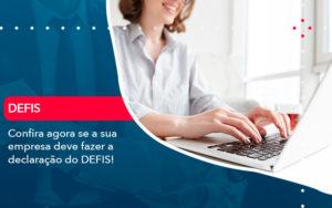 Confira Agora Se A Sua Empresa Deve Fazer A Declaracao Do Defis 1 - FIDUCIA Contabilidade | Assessoria e Consultoria no Rio de Janeiro