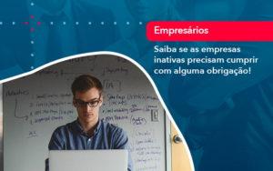 Saiba Se As Empresas Inativas Precisam Cumprir Com Alguma Obrigacao 1 - FIDUCIA Contabilidade | Assessoria e Consultoria no Rio de Janeiro