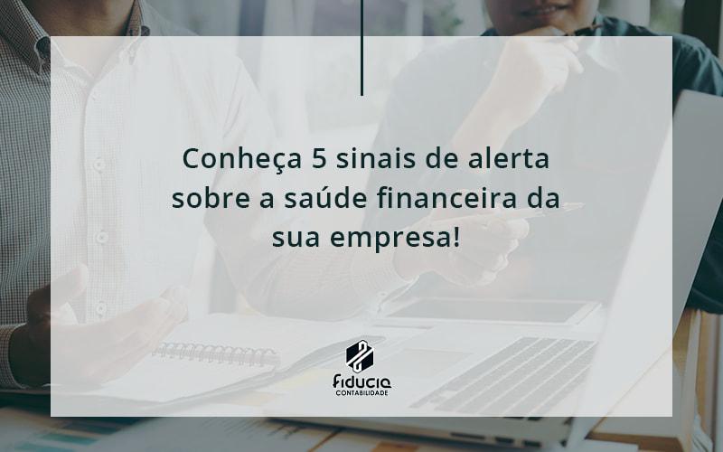 Conheça 5 Sinais De Alerta Sobre A Saúde Financeira Da Sua Empresa Fiducia - FIDUCIA Contabilidade | Assessoria e Consultoria no Rio de Janeiro