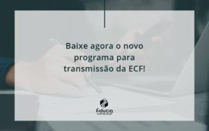 Baixe Agora O Novo Programa Para Transmissao Da Ecf Fiducia - FIDUCIA Contabilidade | Assessoria e Consultoria no Rio de Janeiro