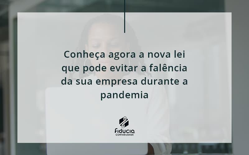 Conheca Agora A Nova Lei Que Pode Evitar A Falencia Da Sua Empresa Durante A Pandemia Fiducia - FIDUCIA Contabilidade | Assessoria e Consultoria no Rio de Janeiro